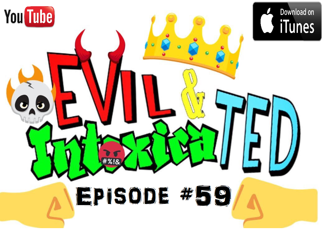 EVil & IntoxicaTED #59