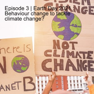 Episode 3   Earth Day 2021 : Behaviour change to tackle climate change?