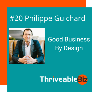 Good Business By Design with Philippe Guichard