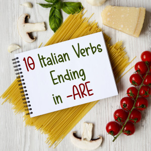 10 Common Italian Verbs Ending in -ARE