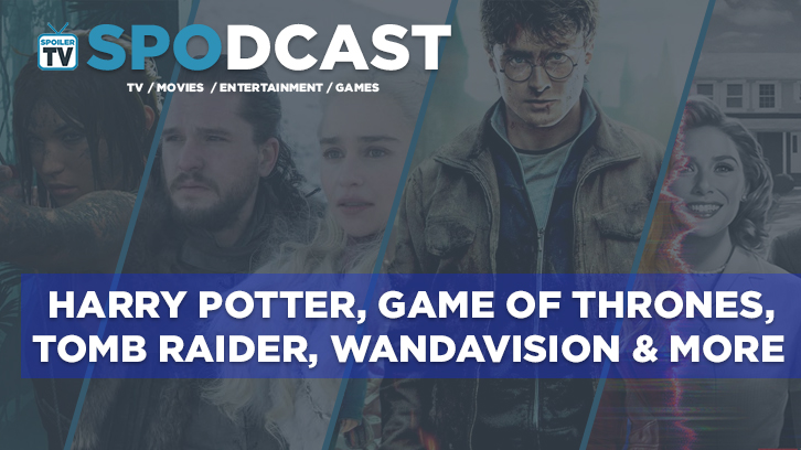 Harry Potter, Game of Thrones, Tomb Raider, WandaVision, and more - Spodcast 02