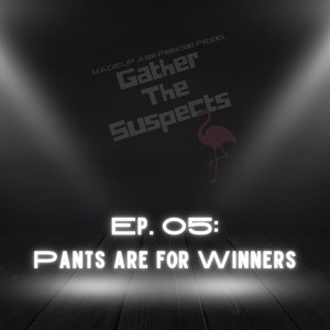 Ep.105: Pants Are For Winners