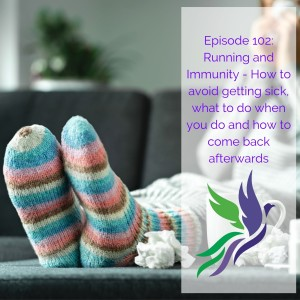 #102 Running and Immunity - How to avoid getting sick, what to do when you do and how to come back afterwards