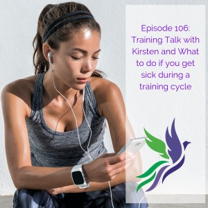 #106 Training Talk with Kirsten and What to do if you get sick during a training cycle