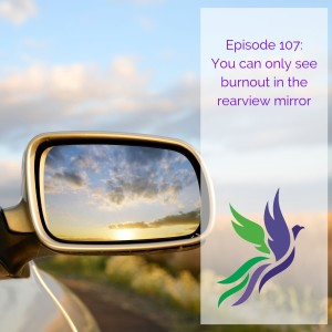 #107 You can only see burnout in the rearview mirror