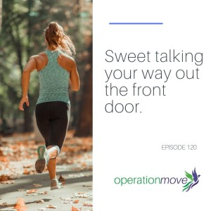#120 Sweet talking your way out the front door
