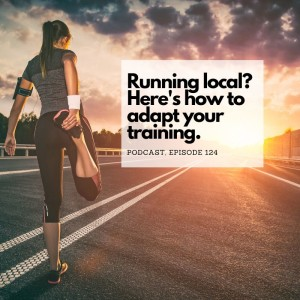 124. Running local? Here's how to adapt your training.