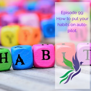 #99 How to put your habits on auto-pilot