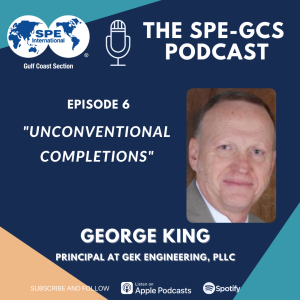 """Episode 06 - """"Unconventional Completions"""" featuring George King"""