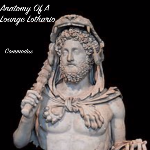 Anatomy Of A Lounge Lothario-Commodus