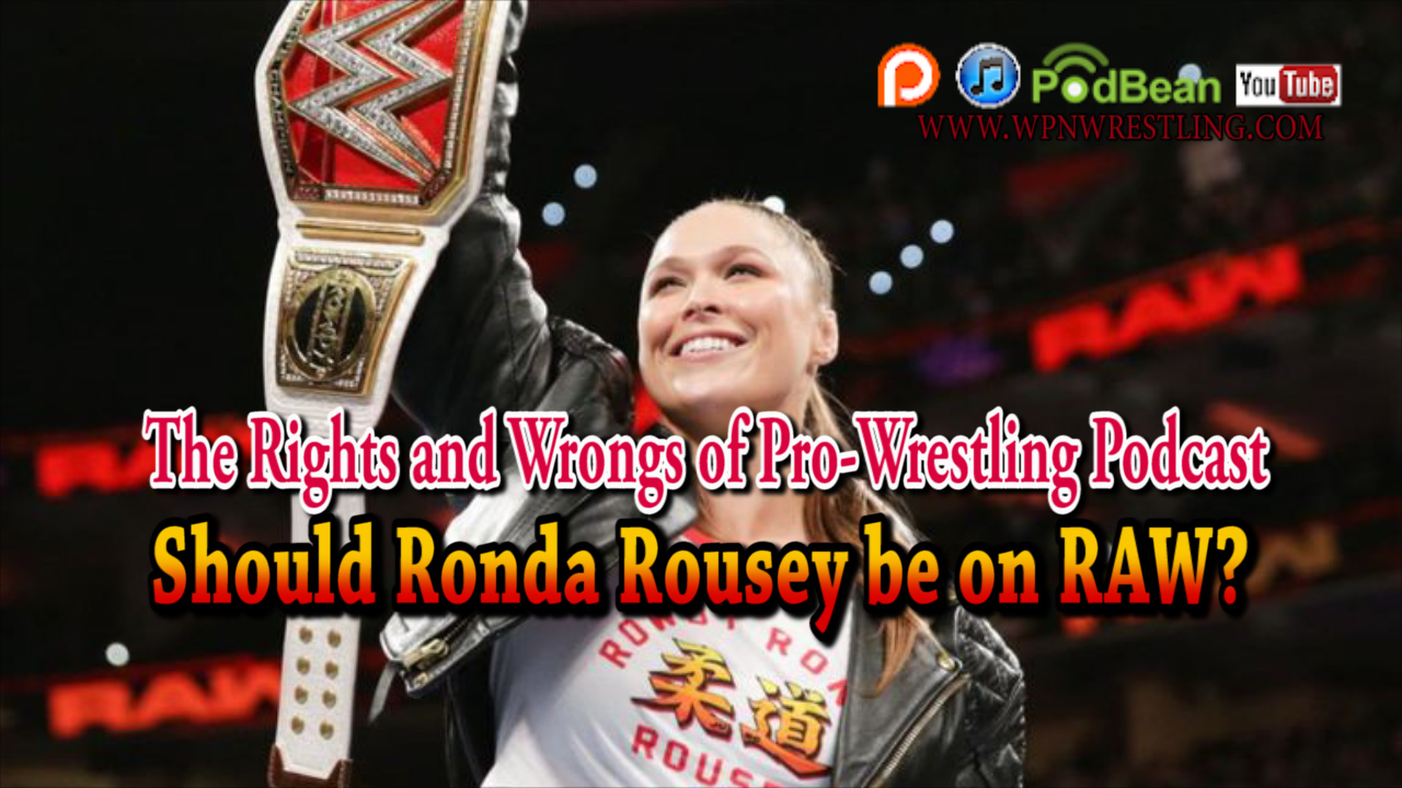 Should Ronda Rousey Be On RAW? (The Main Roster)