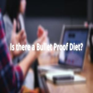 Discuss Together - Is there a bulletproof diet?