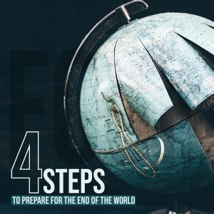 4 Steps to Prepare for the End of the World Week 2