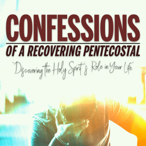 Confessions of a Recovering Pentecostal Week 2