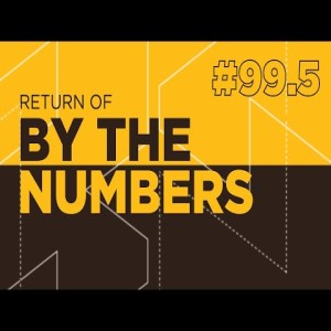 Return Of By The Numbers #99.5