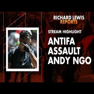Richard Lewis Breaks Down Media Reaction To Andy Ngo Being Attacked By Antifa