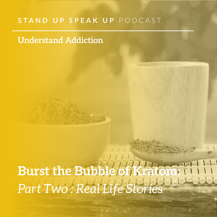 Episode 39:  Burst the Bubble of Kratom:  Part Two:  Real Life Stories