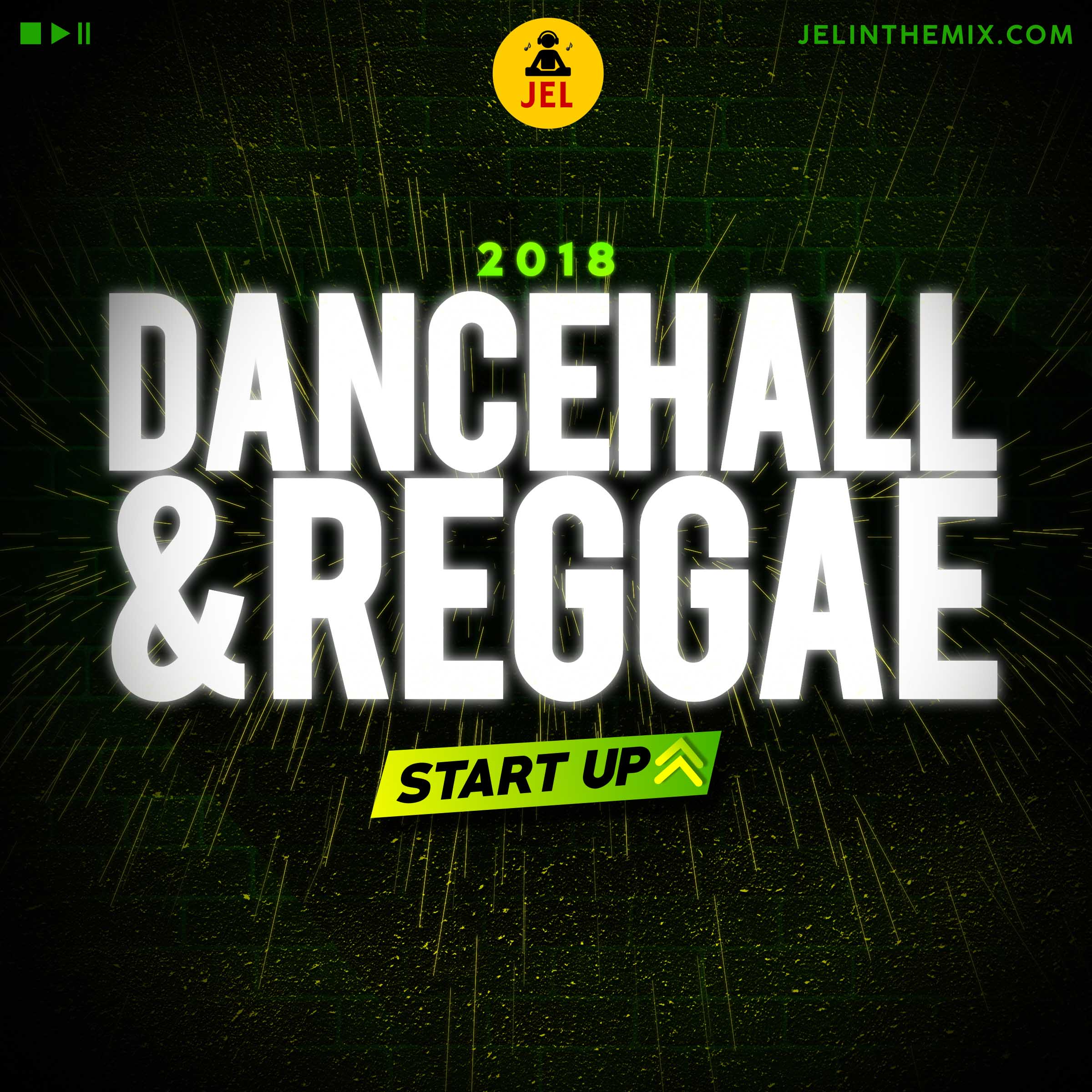 2018 DANCEHALL & REGGAE START UP (CLEAN) | DJ JEL