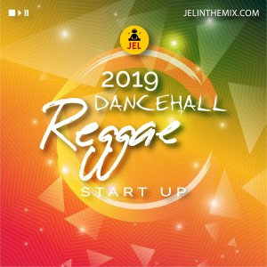 2019 DANCEHALL AND REGGAE START UP | Mixed by DJ JEL
