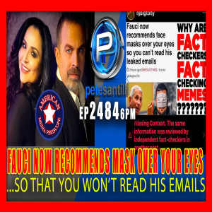 EP 2484-6PM FAUCI NOW RECOMMENDS FACE MASKS OVER YOUR EYES...SO YOU CAN'T READ HIS EMAILS