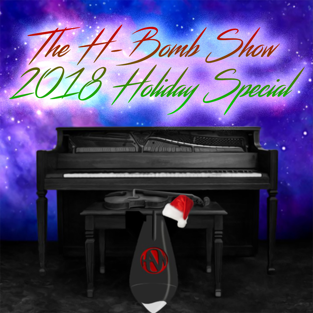 The H-Bomb Show 2018 Holiday Special