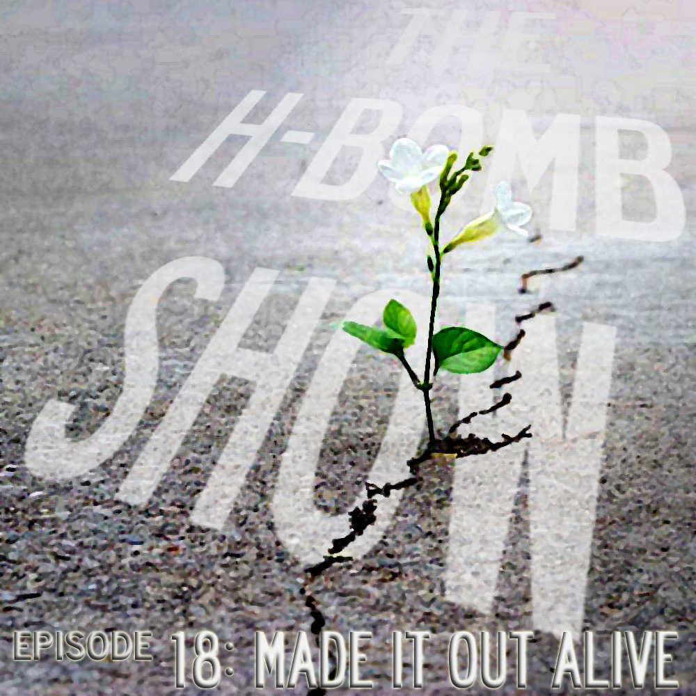 Episode 18: Made It Out Alive