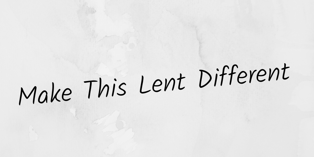 Make This Lent Different