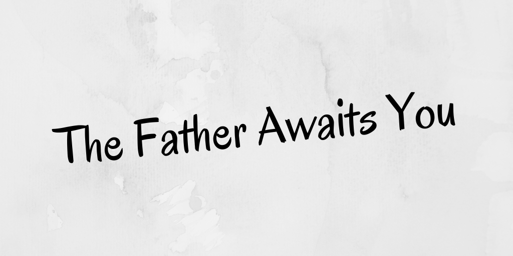 The Father Awaits You