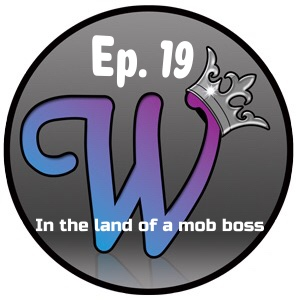 Ep 19 - In the land of a mob boss