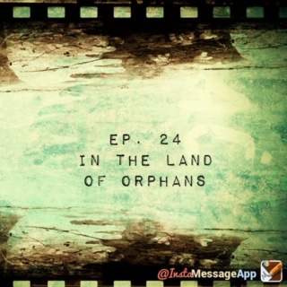 Ep. 24 - In the land of orphans
