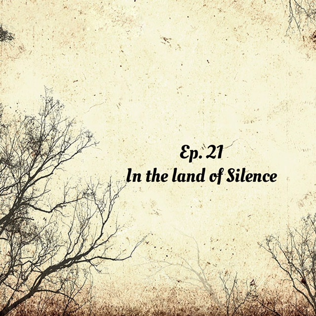 Ep 21 - In the land of Silence