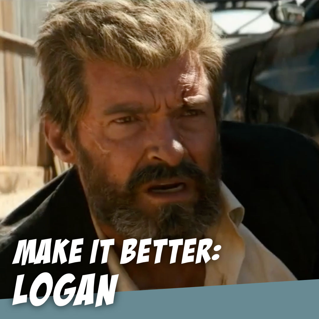 LOGAN - Improving an Oscar-Nominated Geek Film - The Story Geeks Make It Better