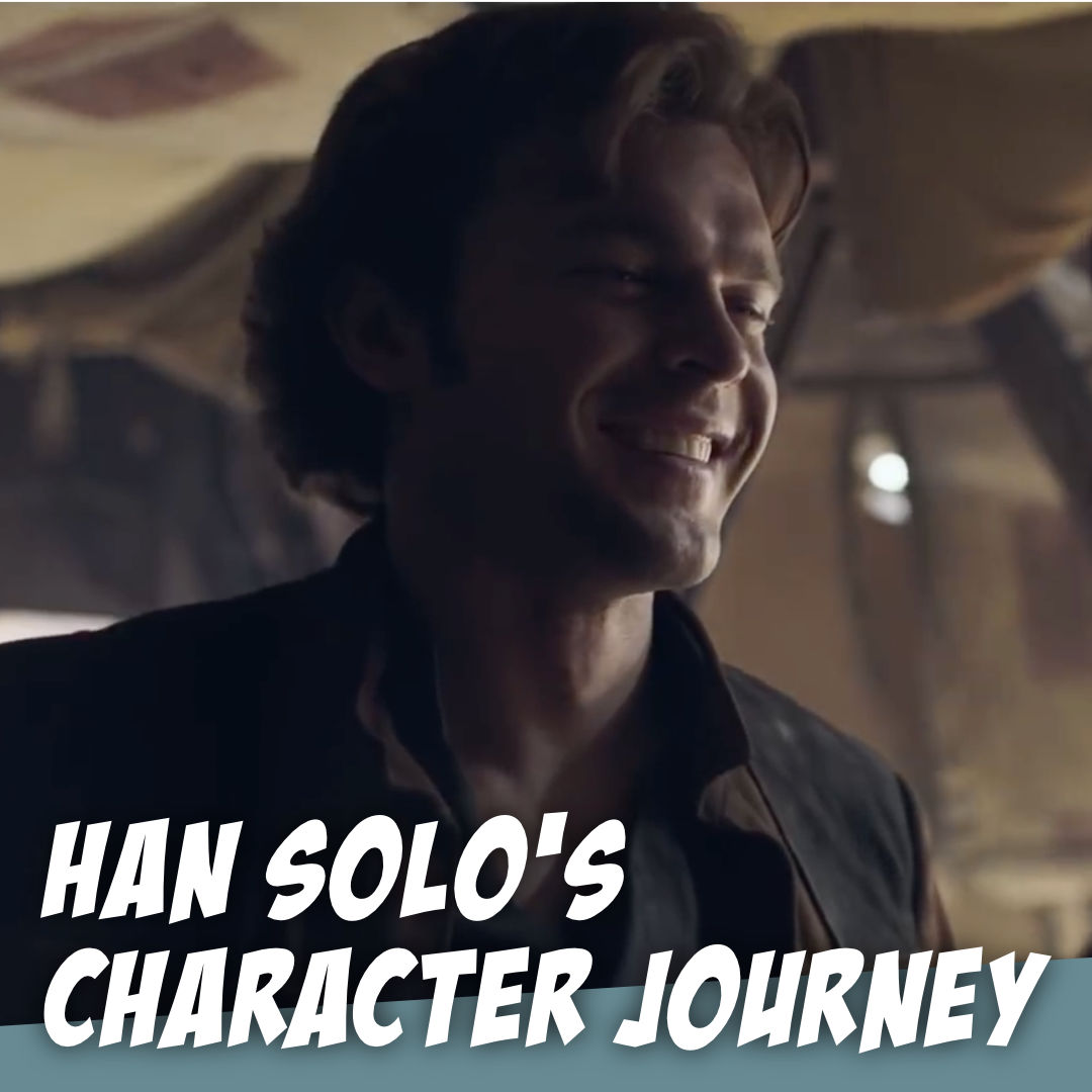 HAN SOLO's Character Journey - Never tell us the odds! - The Story Geeks Dig Deeper