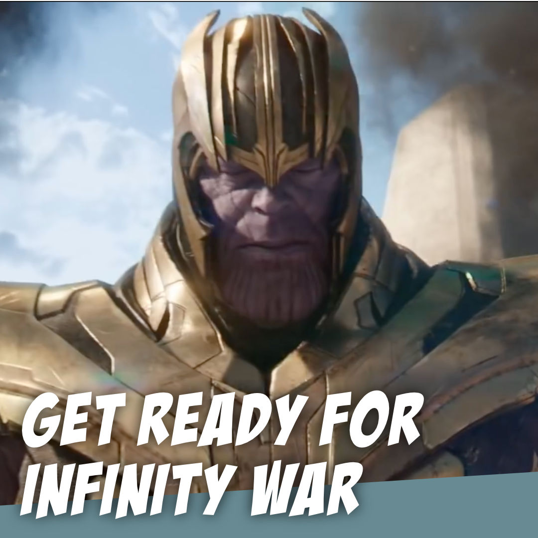 Get Ready for Marvel's INFINITY WAR - The Story Geeks Dig Deeper