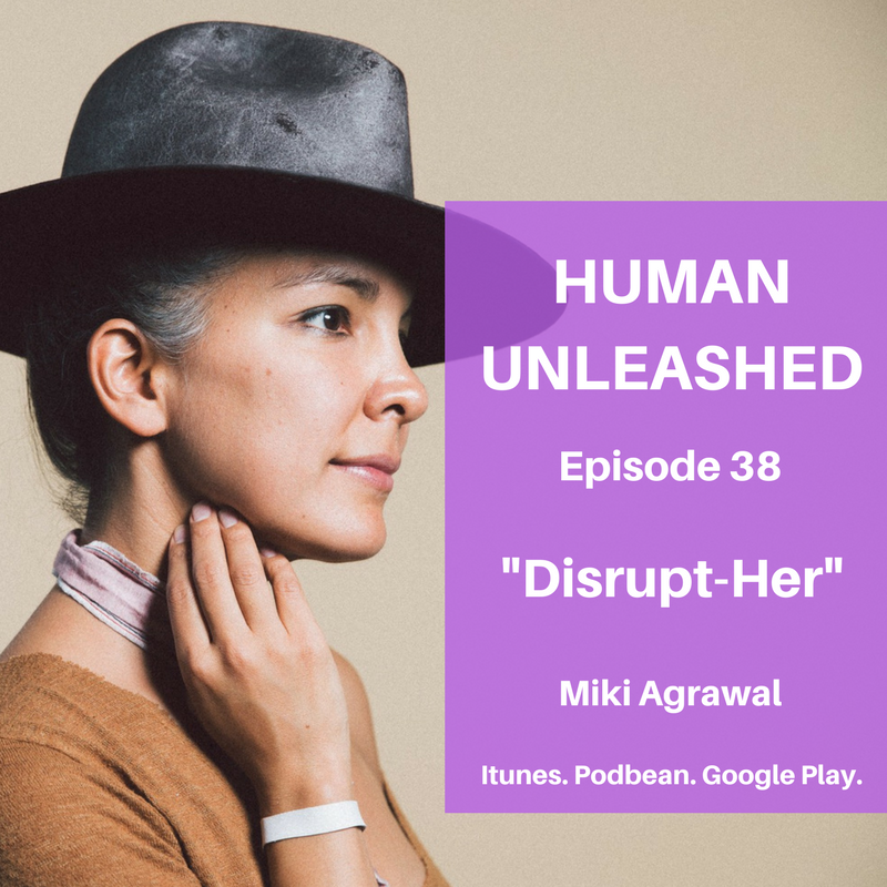 38: Disrupt-Her With Miki Agrawal