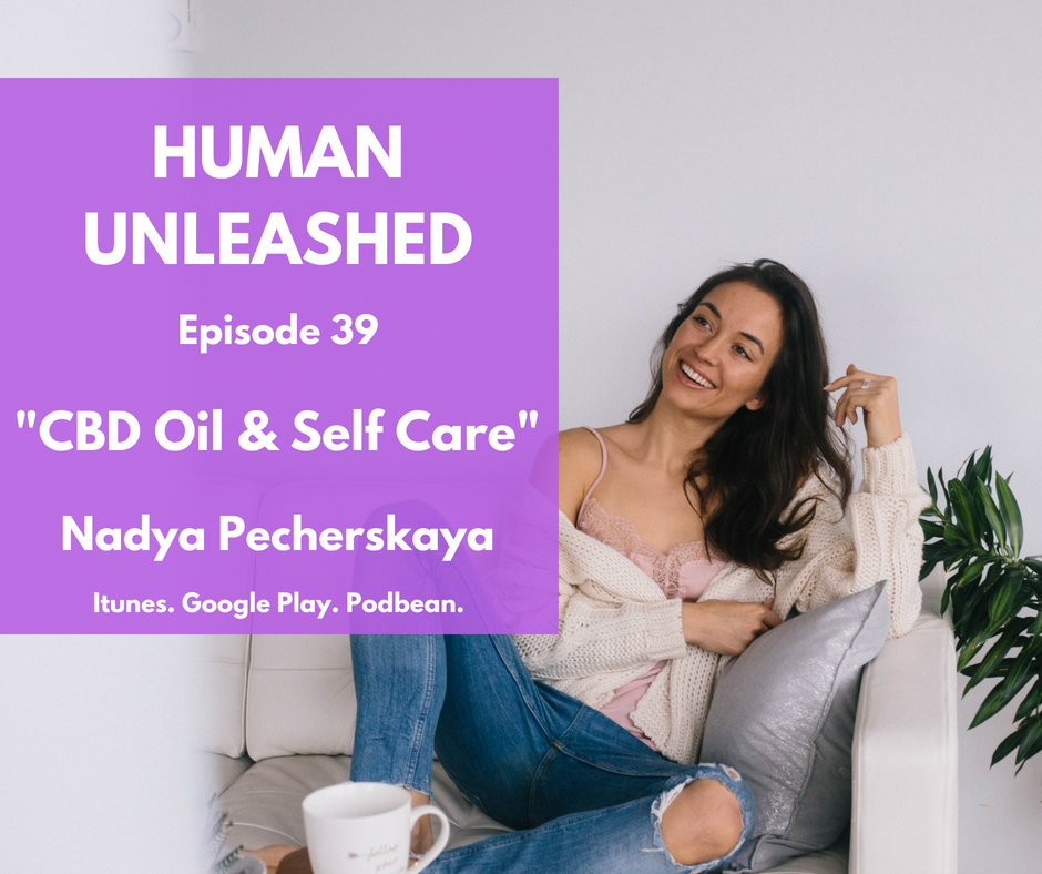 39: CBD Oil & Self Care With Nadya Pecherskaya