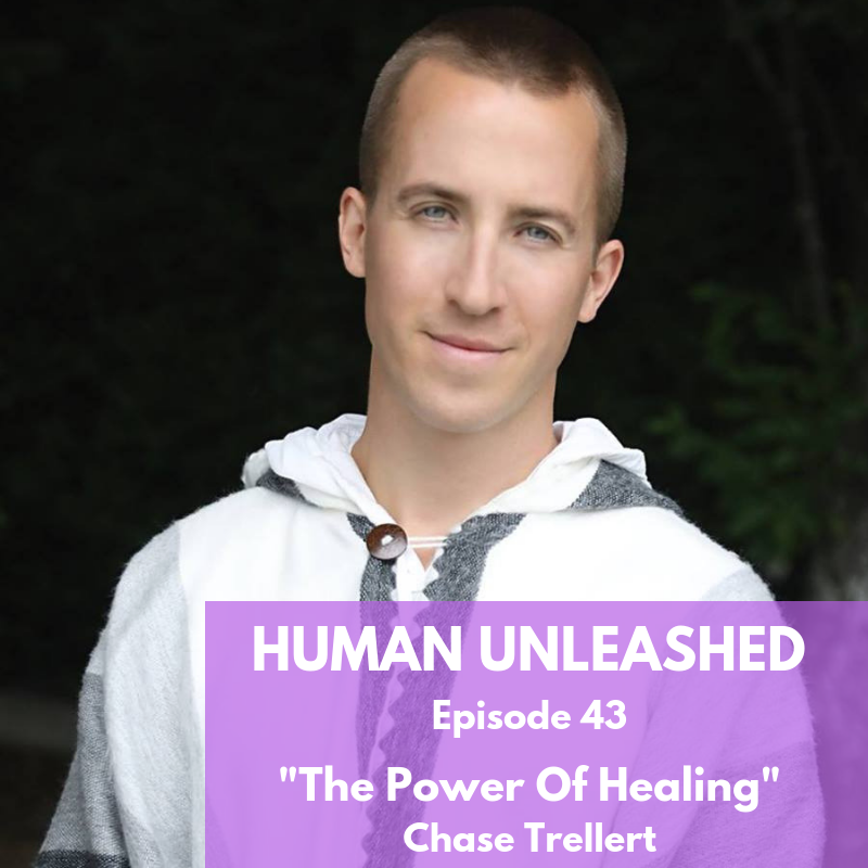 43: The Power Of Healing With Chase Trellert
