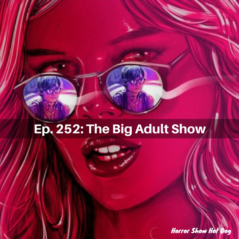 Ep. 252: The Big Adult Show