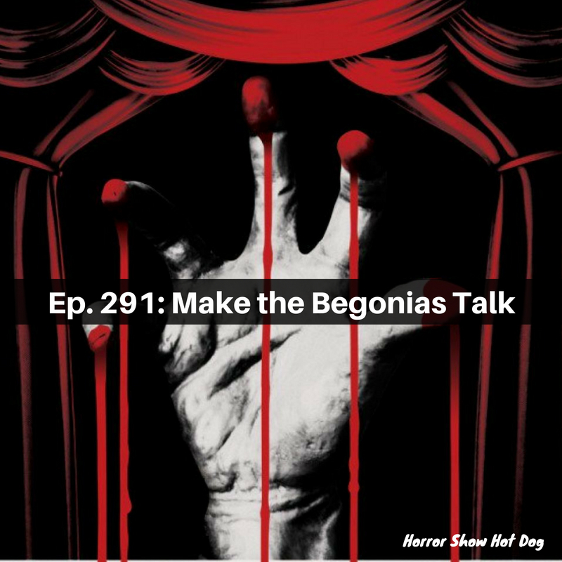 Ep. 291: Make the Begonias Talk