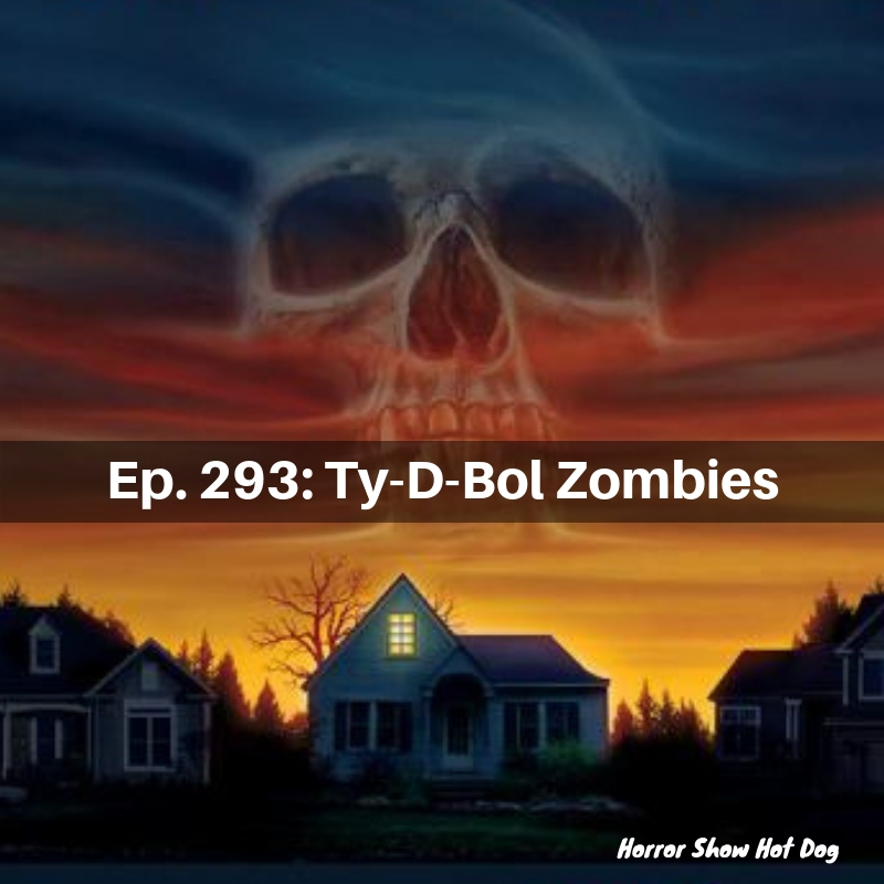 Ep. 293: Ty-D-Bol Zombies