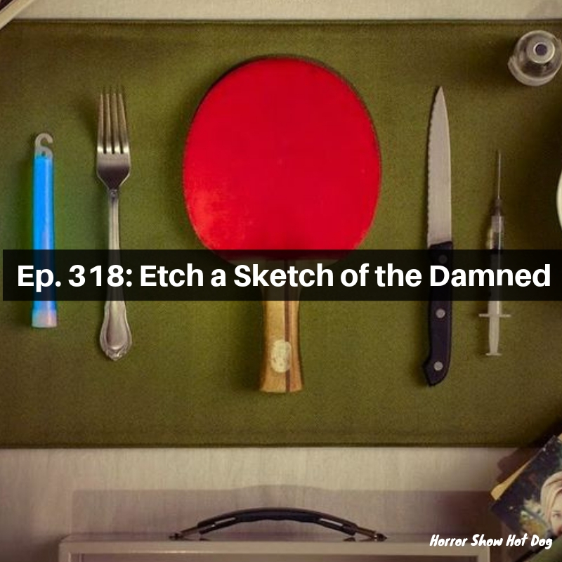 Ep. 318: Etch a Sketch of the Damned