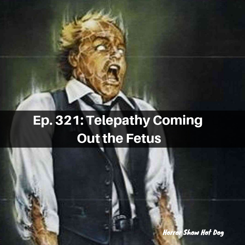 Ep. 321: Telepathy Coming Out the Fetus