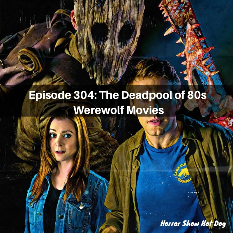 Ep. 304: The Deadpool of 80s Werewolf Movies