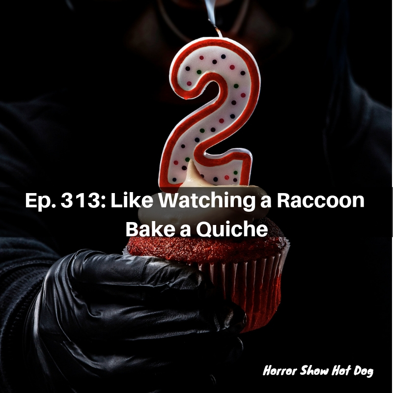 Ep. 313: Like Watching a Raccoon Bake a Quiche