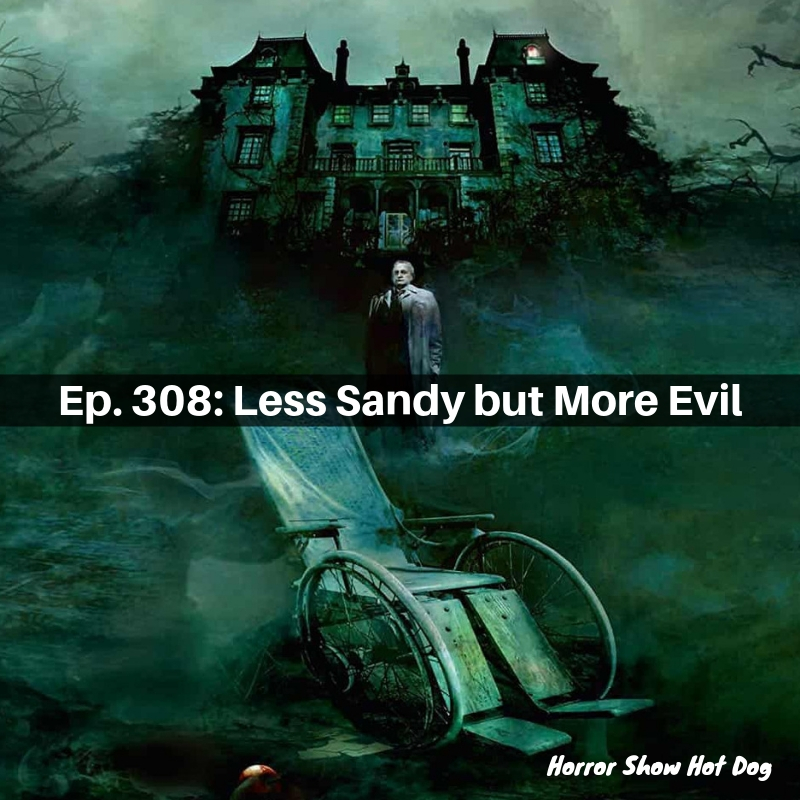 Ep. 308: Less Sandy but More Evil