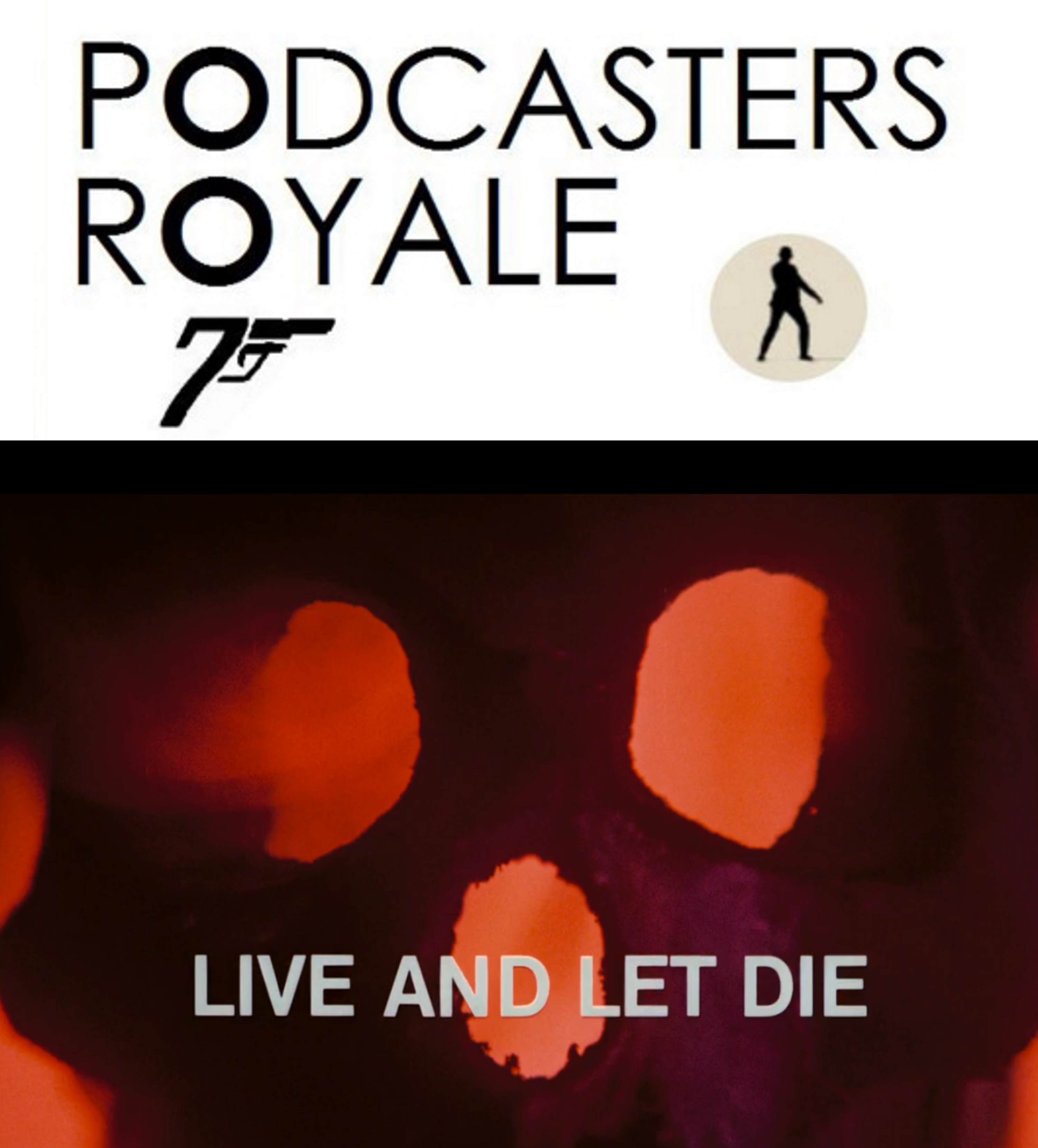 PODCASTERS ROYALE 26 - LIVE AND LET DIE