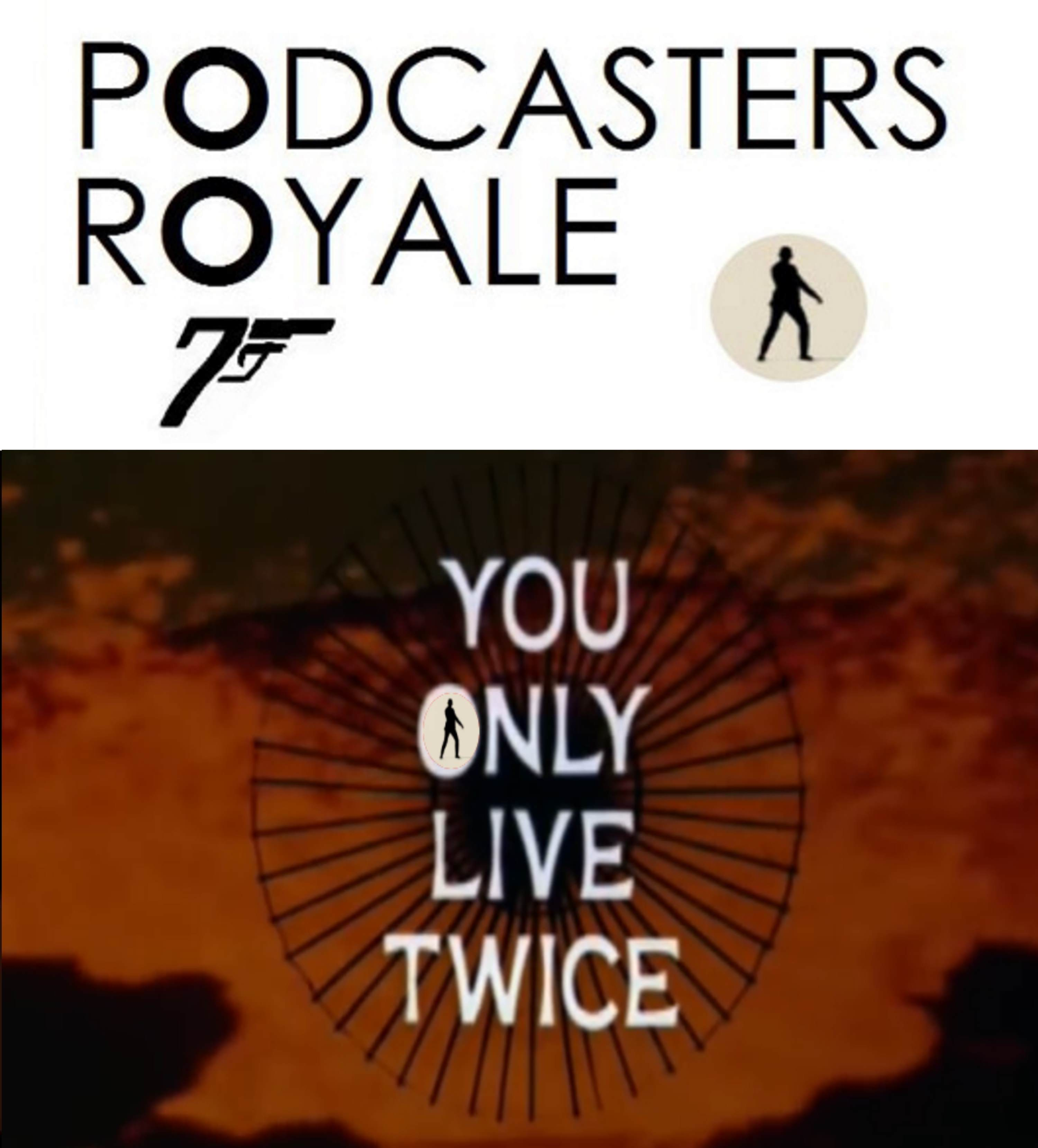 PODCASTERS ROYALE 27 - YOU ONLY LIVE TWICE