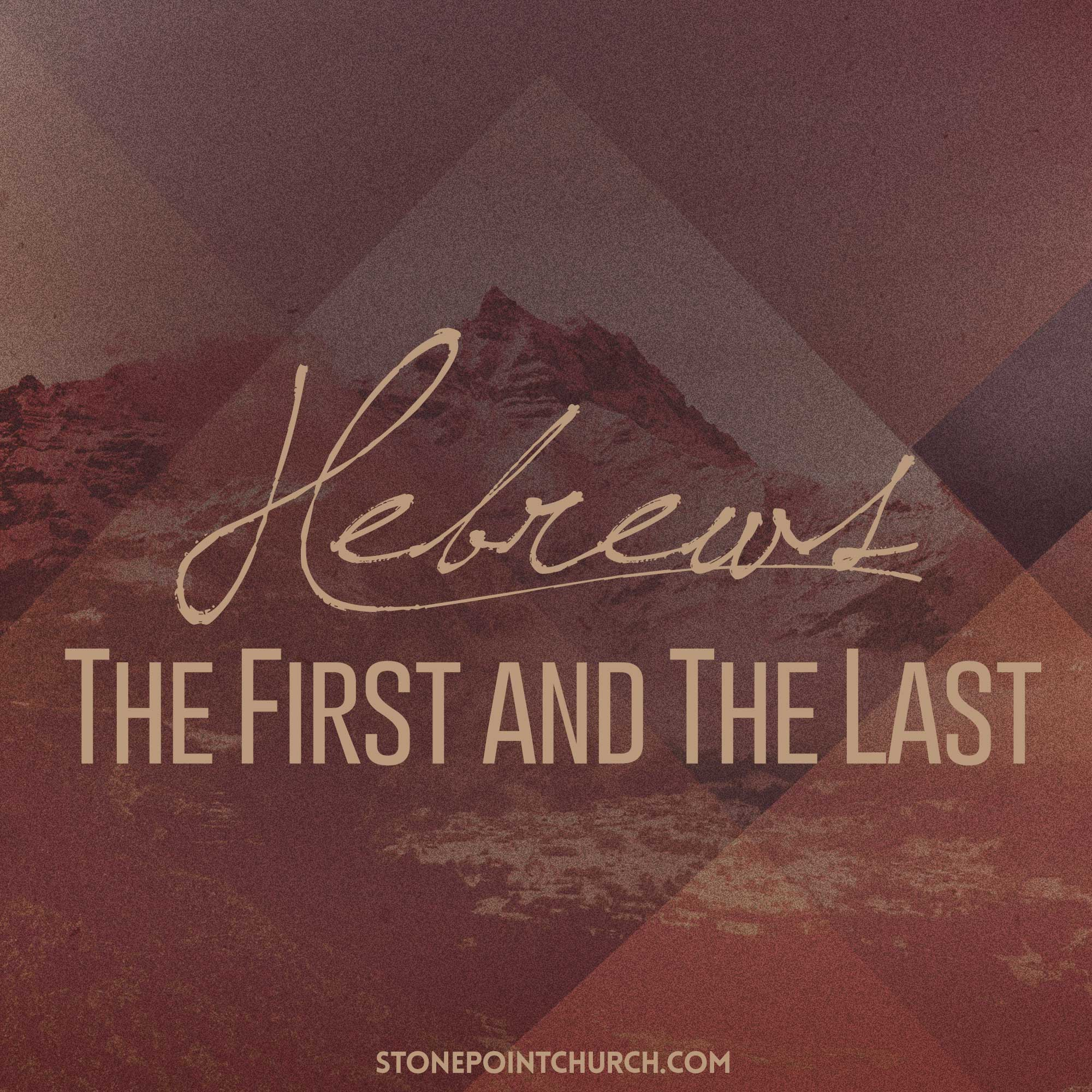 Hebrews - The First and The Last - Week 2