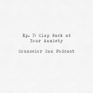 Ep. 7: Clap Back at Your Anxiety
