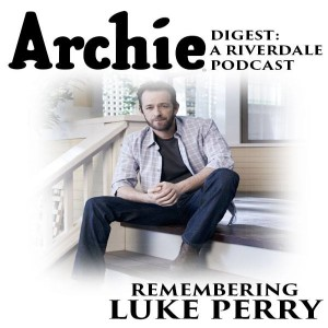 Archie Digest: A Riverdale Podcast Remembers Luke Perry
